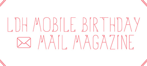 LDH MOBILE BIRTHDAY MAIL MAGAZINE
